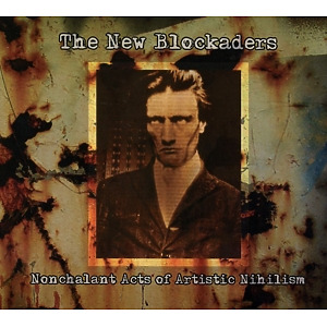 New Blockaders,The - Nonchalant Acts Of Artistic Nihilism