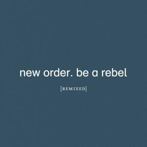 New Order - Be A Rebel Remixed (Ltd. Ed transp. 2LP)