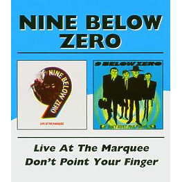 Nine Below Zero - Live At The Marquee/Don't Point Your Fin