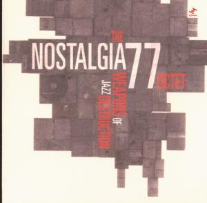 Nostalgia 77 Octet - Weapons Of Jazz Destruction
