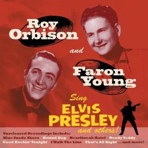 ORBISON,ROY and YOUNG,FARON - SING ELVIS PRESLEY & OTHERS