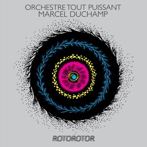 Orchestre Tout Puissant Marcel Duchamp - Rotorotor
