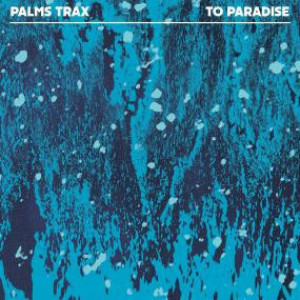 PALMS TRAX - TO PARADISE