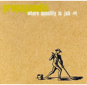 PROPAGANDHI - Where Quantity Is Job No 1