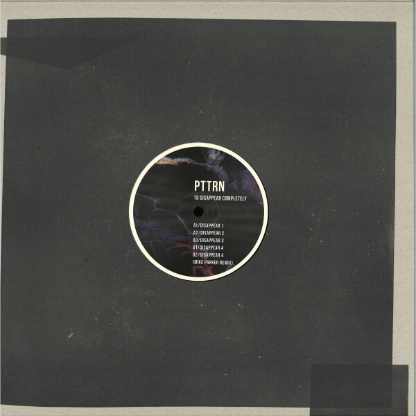 PTTRN - TO DISAPPEAR COMPLETELY (INCL. MIKE PARKER REMIX) (Back)