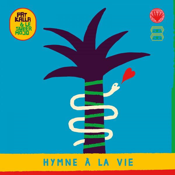 Pat Kalla & Le Super Mojo - Hymne A La Vie (180g 2LP gatefold)