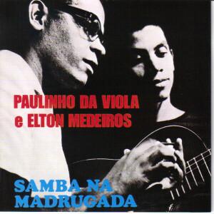 Paulinho Da Viola E Elton Medeiros - Samba Na Madrugada