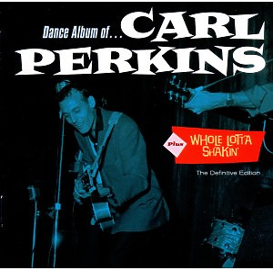 Perkins,Carl - Dance Album/Whole Lotta Shakin'