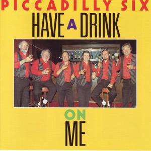 Piccadilly Six - Have A Drink On Me