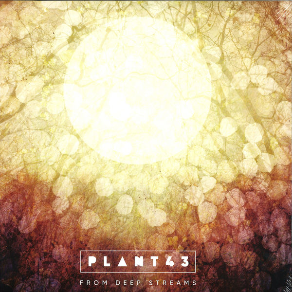 Plant43 - From Deep Streams