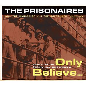 Prisonaires,The and The Marigolds - Only Believe...