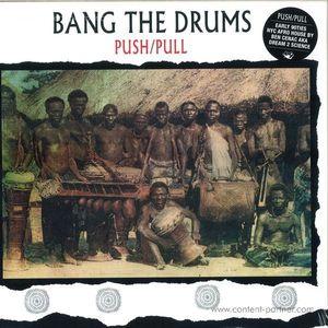 Push / Pull - Bang The Drums