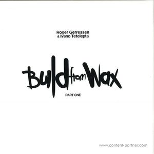 Roger Gerressen & Ivano Tetelepta - Build From Wax Vol.1 (2*12