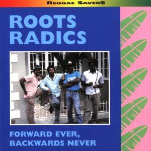 Roots Radics - Forward Ever,Backwards Never