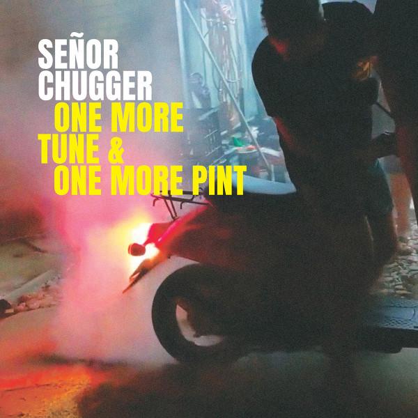 Senor Chugger - One More Tune & One More Pint