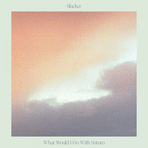 Slacker - What Would I Do With Saturn