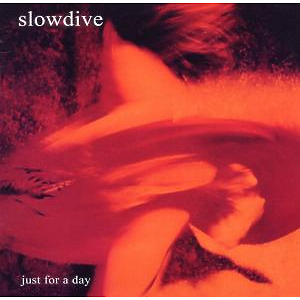 Slowdive - Just For A Day (Expanded 2CD Edition)
