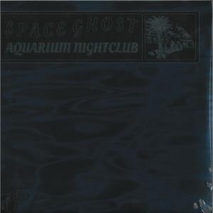 Space Ghost - Aquarium Nightclub LP