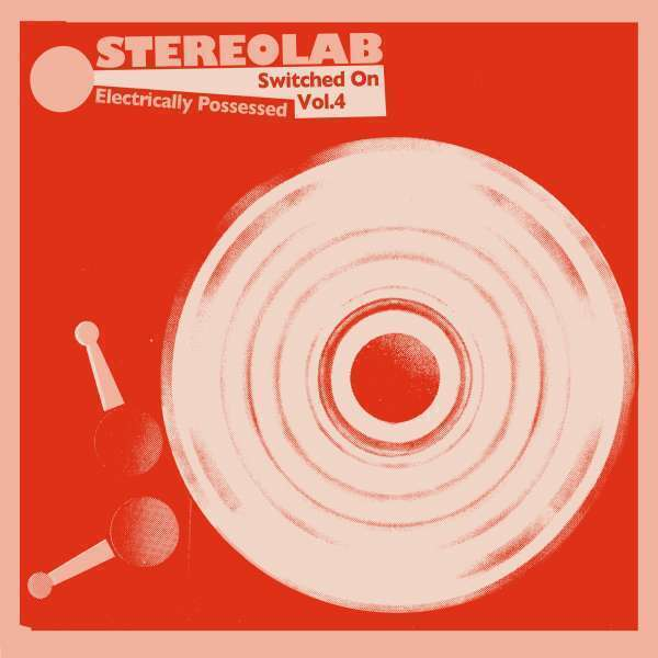 Stereolab - Electrically Possessed [Switched On 4/Rem.3LP+MP3]