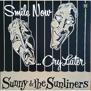 Sunny & The Sunliners - Smile Now, Cry Later (BF RSD)
