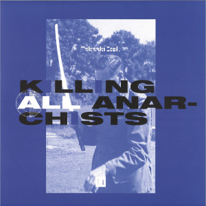 Takaaki Itoh - Killing All Anarchists [full colour sleeve]