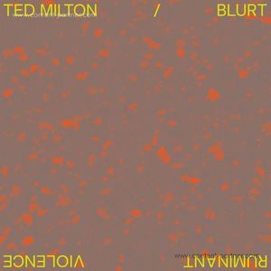 Ted Milton / Blurt - Ruminant Violence