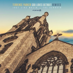 Terrence Parker - God Loves Detroit Remixes