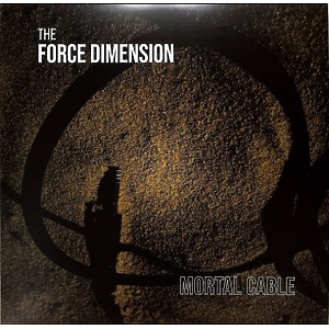 The Force Dimension - Mortal Cable