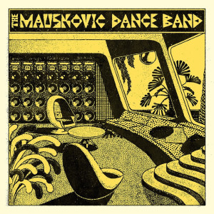 The Mauskovic Dance Band - The Mauskovic Dance Band (LP)