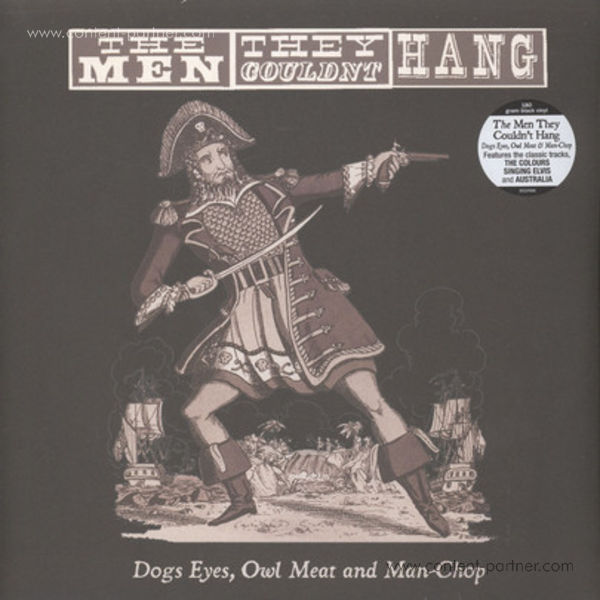 The Men They Couldn't Hang - Dogs Eyes, Owl Meat And Man-chop