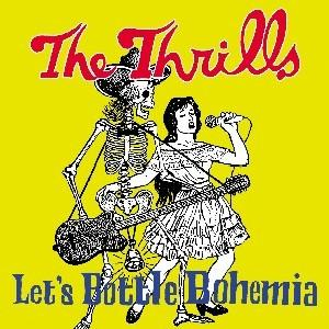 Thrills,The - Let's Bottle Bohemia
