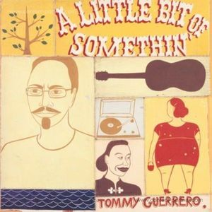 Tommy Guerrero - A Little Bit Of Somethin' (Remastered 2LP)