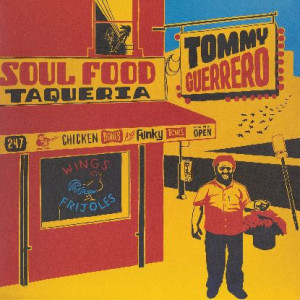 Tommy Guerrero - Soul Food Taqueria (Rem. 180g 2LP, Gatefold)