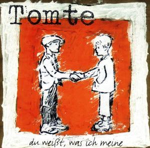Tomte - Du weiát,was ich meine
