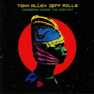 Tony Allen/Jeff Mills - Tomorrow Comes The Harvest (Vinyl Only)