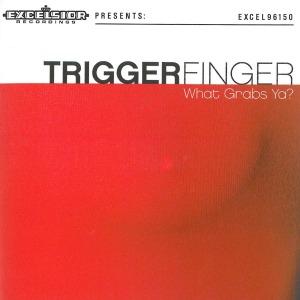 Triggerfinger - What Grabs Ya?