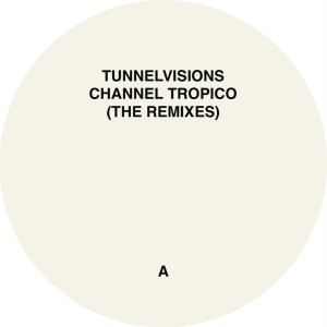 Tunnelvisions - Channel Tropico - The Remixes