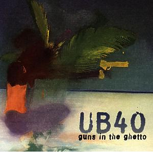 UB40 - Guns In The Ghetto