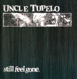 Uncle Tupelo - Still Feel Gone