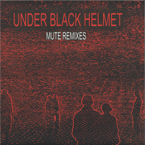 Under Black Helmet - Mute Remixes