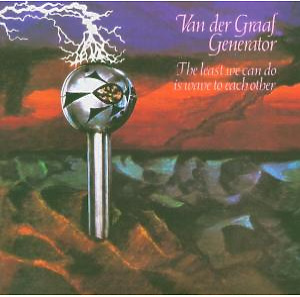 Van Der Graaf Generator - The Least We Can Do Is Wave To Each Othe