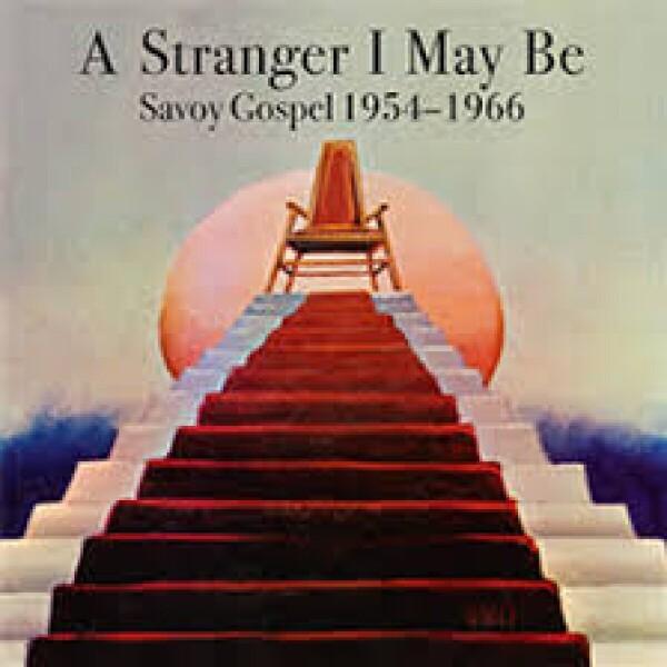Various Artists - A Stranger I May Be: Savoy Gospel 1954-1966