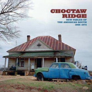 Various Artists - Choctaw Ridge-Fables Of The American South 1968-73