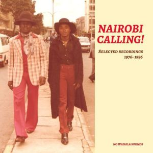 Various Artists - Nairobi Calling! Selected Recordings '76-'96