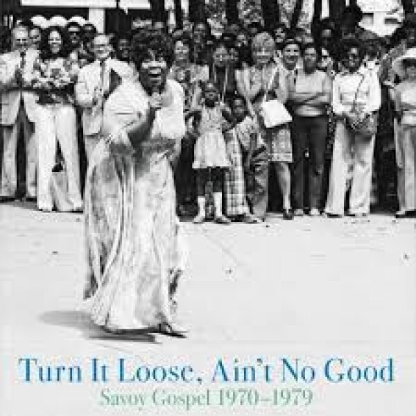 Various Artists - Turn It Loose, Ain't No Good: Savoy Gospel 1970-19
