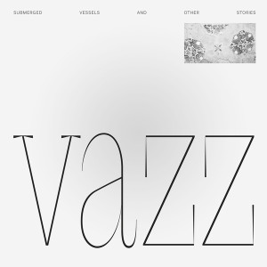 Vazz - Submerged Vessels and other stories