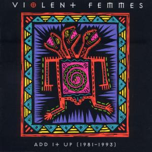 Violent Femmes - Add It Up 1981-1993