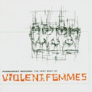 Violent Femmes - Permanent Record-Very Best Of