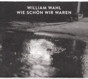 """Wahl,William - Wie Sch""""n Wir Waren"""