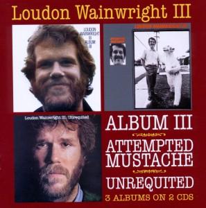 Wainwright,Loudon III - Album III/Attempted Mustache/Unrequi